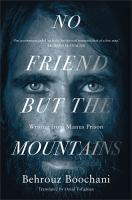 Behrouz Boochani - No friend but the mountains