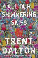 Trent Dalton - All our shimmering skies.jpg